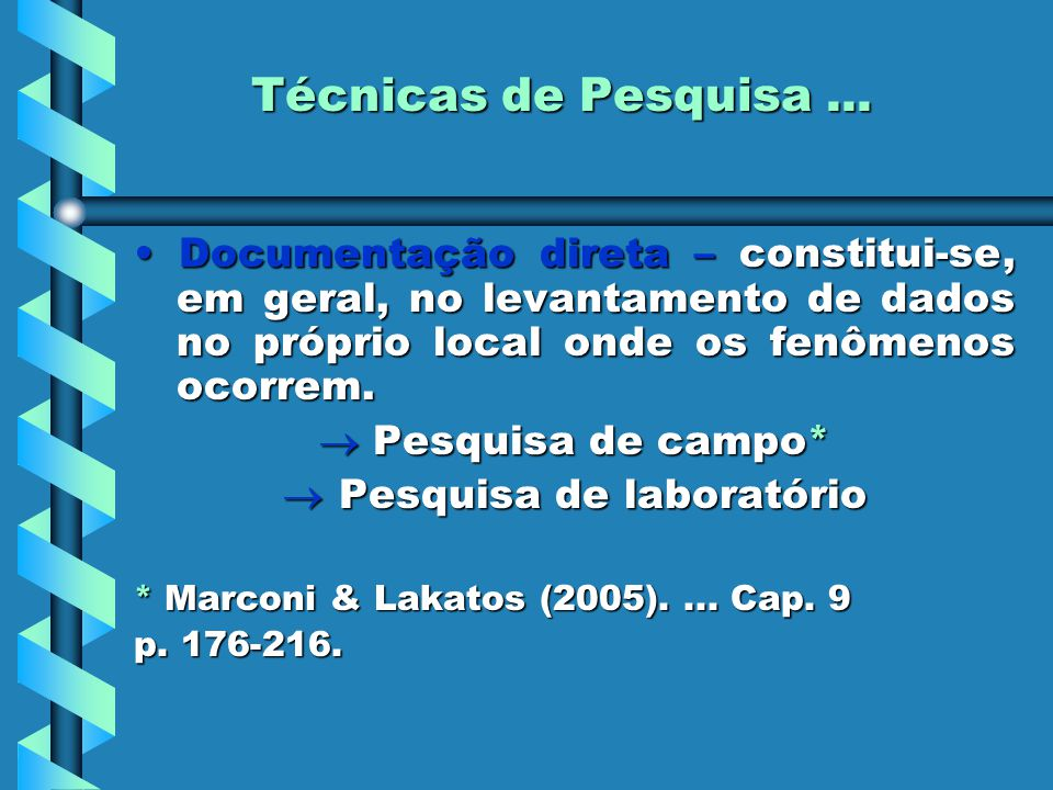 Técnicas de Pesquisa... Documentação direta – constitui-se, em geral, no levantamento de dados no próprio local onde os fenômenos ocorrem. Documentaçã