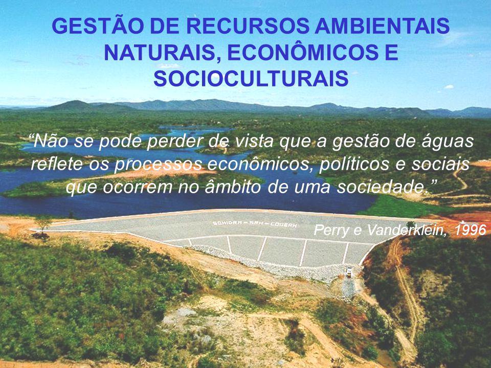 """GESTÃO DE RECURSOS AMBIENTAIS NATURAIS, ECONÔMICOS E SOCIOCULTURAIS """"Não se pode perder de vista que a gestão de águas reflete os processos econômicos"""