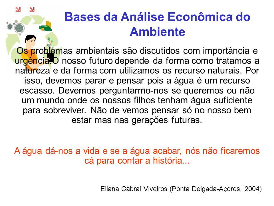Bases da Análise Econômica do Ambiente Os problemas ambientais são discutidos com importância e urgência.O nosso futuro depende da forma como tratamos