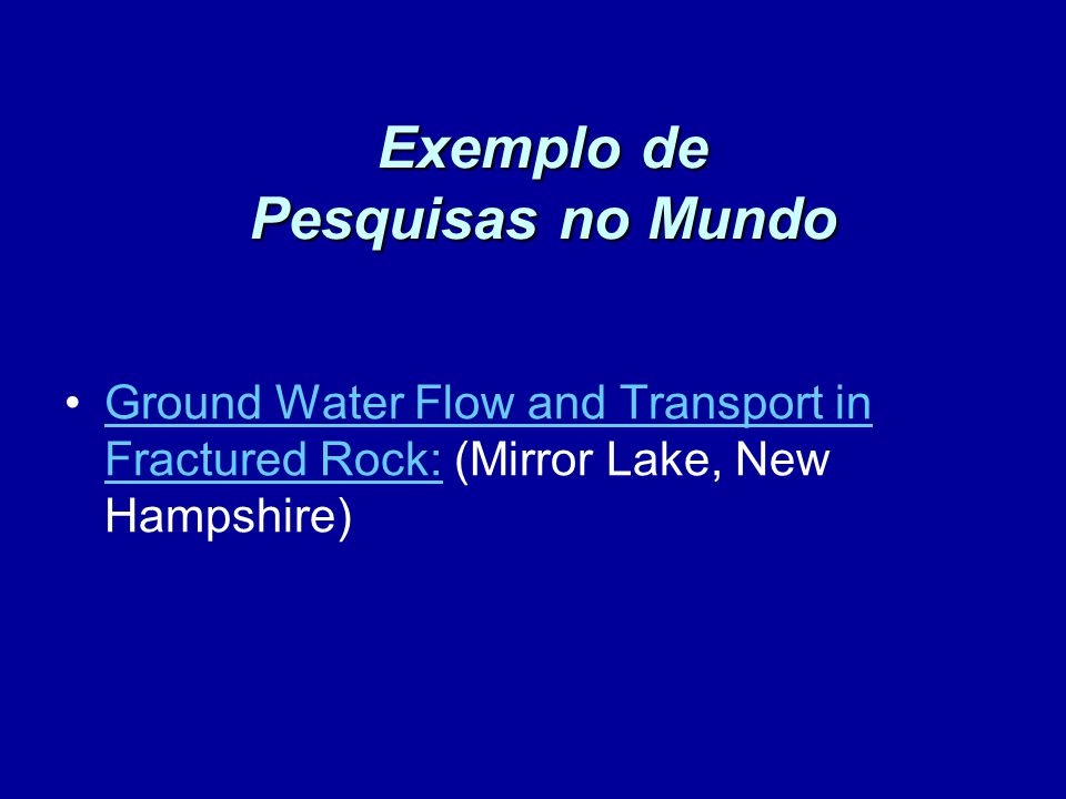 Exemplo de Pesquisas no Mundo Ground Water Flow and Transport in Fractured Rock: (Mirror Lake, New Hampshire)Ground Water Flow and Transport in Fractu