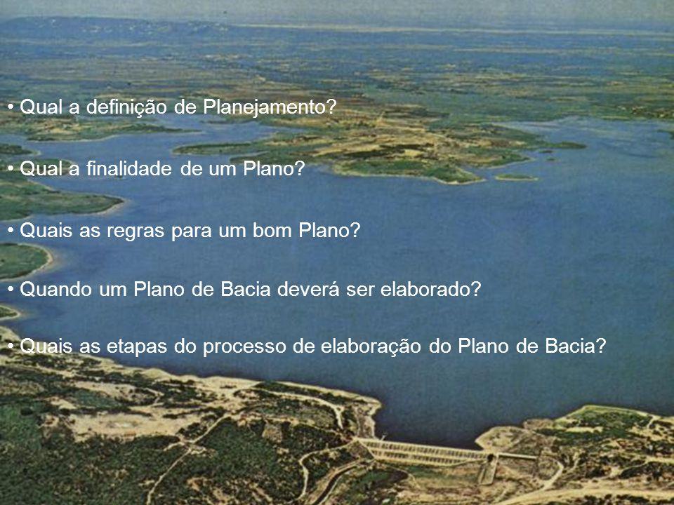 Qual a definição de Planejamento? Qual a finalidade de um Plano? Quais as regras para um bom Plano? Quando um Plano de Bacia deverá ser elaborado? Qua