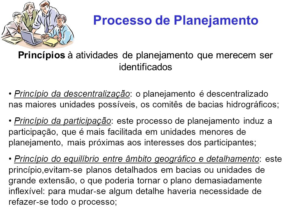 Processo de Planejamento Princípios à atividades de planejamento que merecem ser identificados Princípio da descentralização: o planejamento é descent