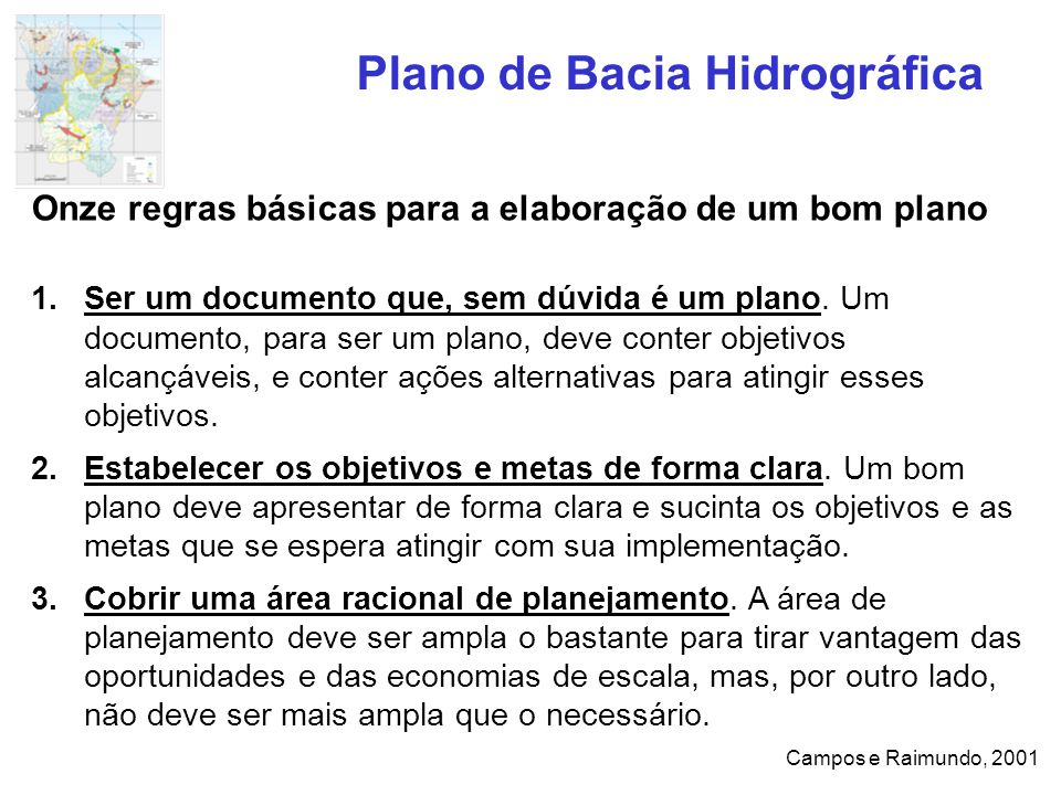 Plano de Bacia Hidrográfica Campos e Raimundo, 2001 Onze regras básicas para a elaboração de um bom plano 1.Ser um documento que, sem dúvida é um plan