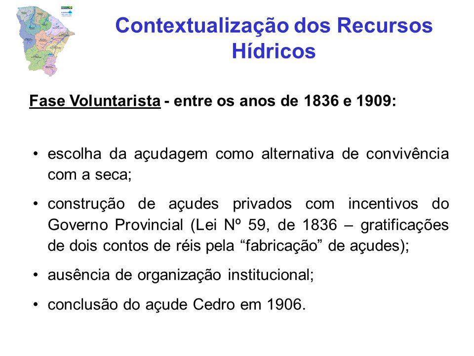 Fase Voluntarista - entre os anos de 1836 e 1909: escolha da açudagem como alternativa de convivência com a seca; construção de açudes privados com in