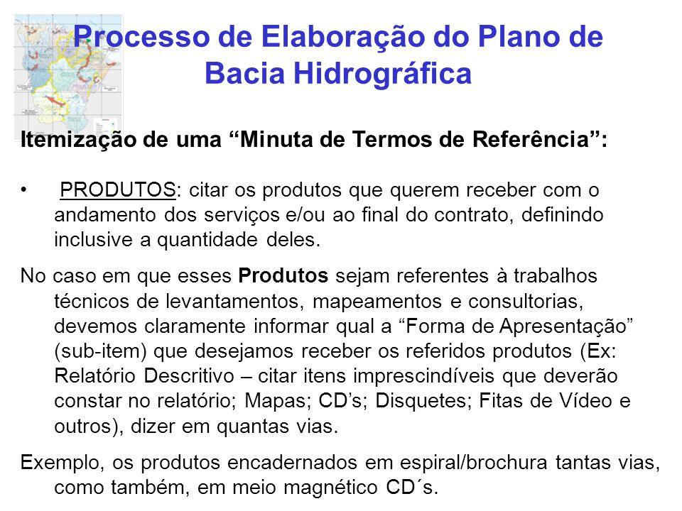 """Processo de Elaboração do Plano de Bacia Hidrográfica Itemização de uma """"Minuta de Termos de Referência"""": PRODUTOS: citar os produtos que querem receb"""