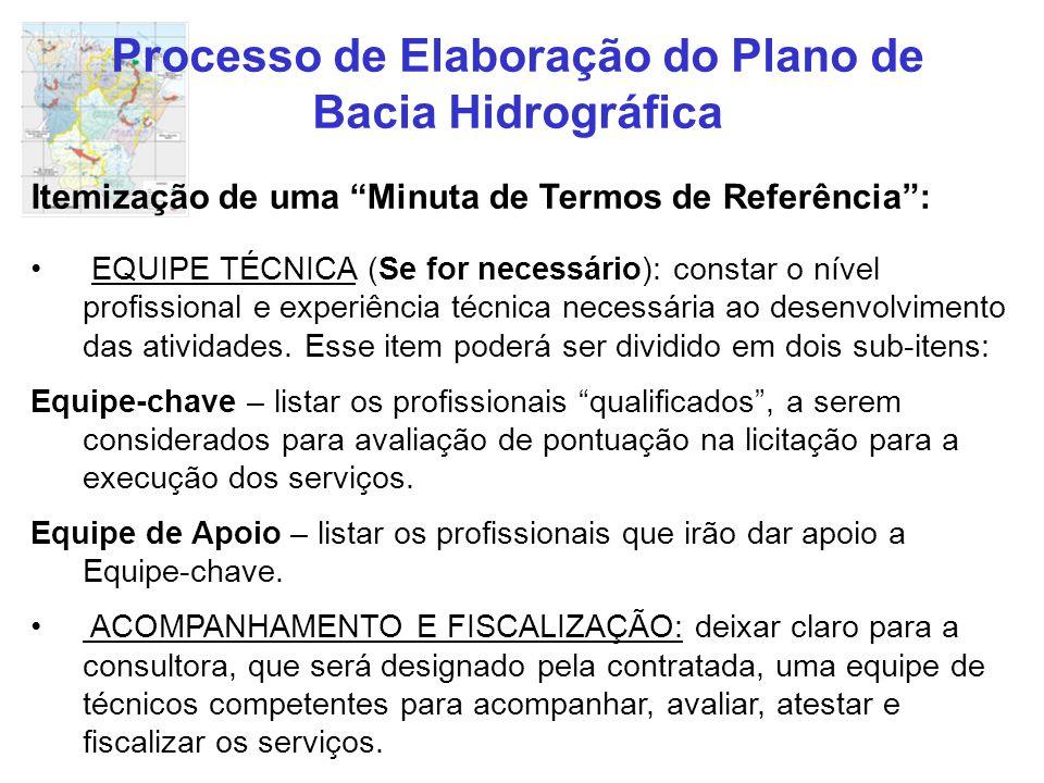 """Processo de Elaboração do Plano de Bacia Hidrográfica Itemização de uma """"Minuta de Termos de Referência"""": EQUIPE TÉCNICA (Se for necessário): constar"""