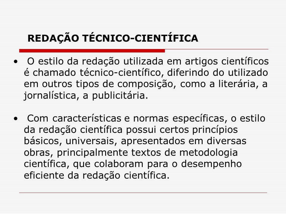 REDAÇÃO TÉCNICO-CIENTÍFICA O estilo da redação utilizada em artigos científicos é chamado técnico-científico, diferindo do utilizado em outros tipos d