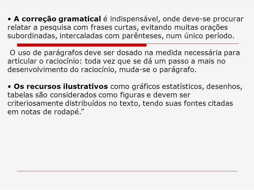 A correção gramatical é indispensável, onde deve-se procurar relatar a pesquisa com frases curtas, evitando muitas orações subordinadas, intercaladas