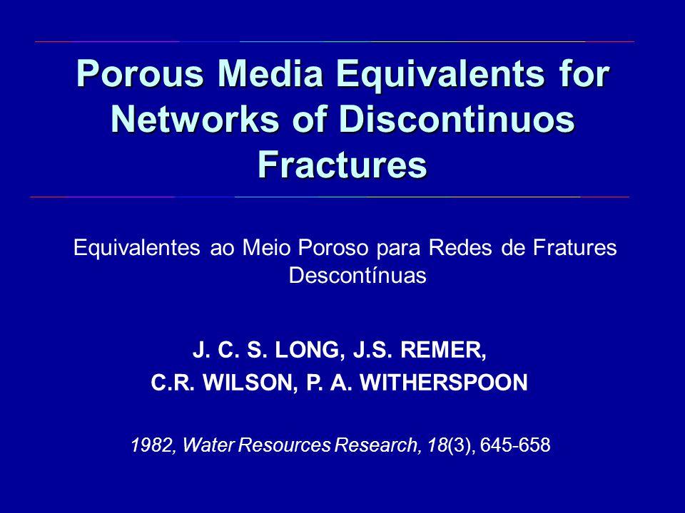 Porous Media Equivalents for Networks of Discontinuos Fractures Equivalentes ao Meio Poroso para Redes de Fratures Descontínuas J. C. S. LONG, J.S. RE