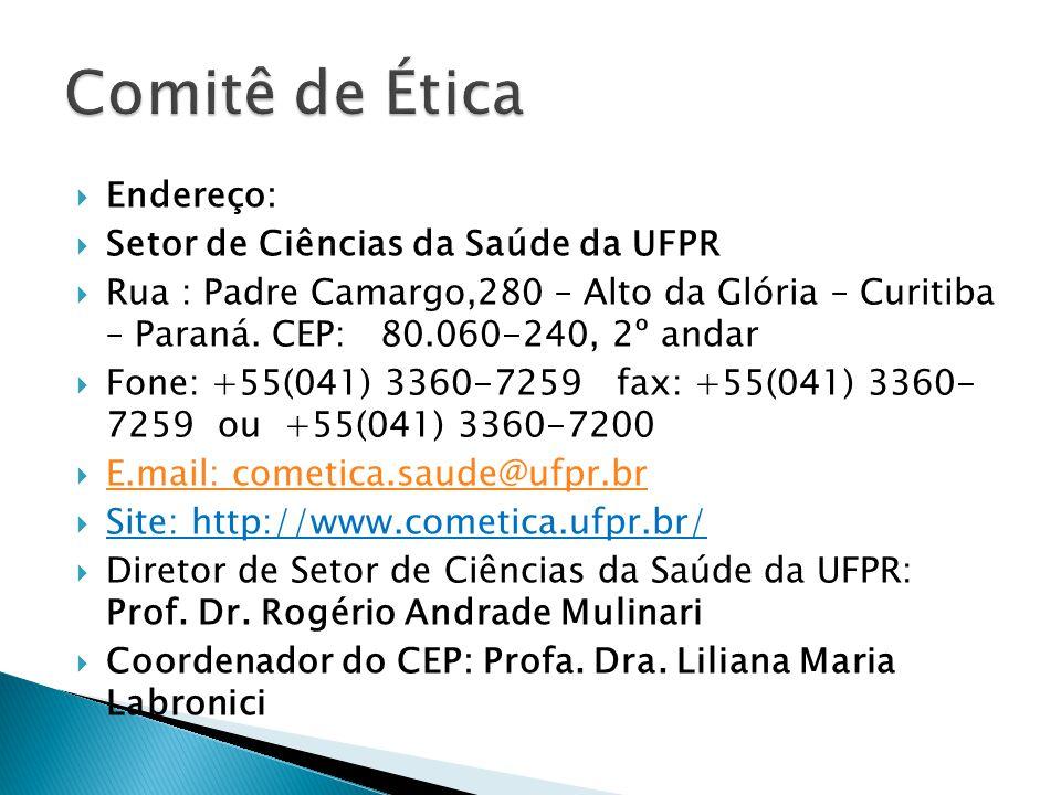  Endereço:  Setor de Ciências da Saúde da UFPR  Rua : Padre Camargo,280 – Alto da Glória – Curitiba – Paraná. CEP: 80.060-240, 2º andar  Fone: +55