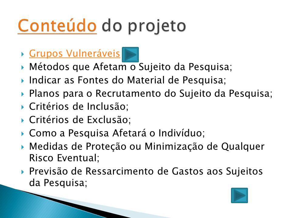  Grupos Vulneráveis Grupos Vulneráveis  Métodos que Afetam o Sujeito da Pesquisa;  Indicar as Fontes do Material de Pesquisa;  Planos para o Recru