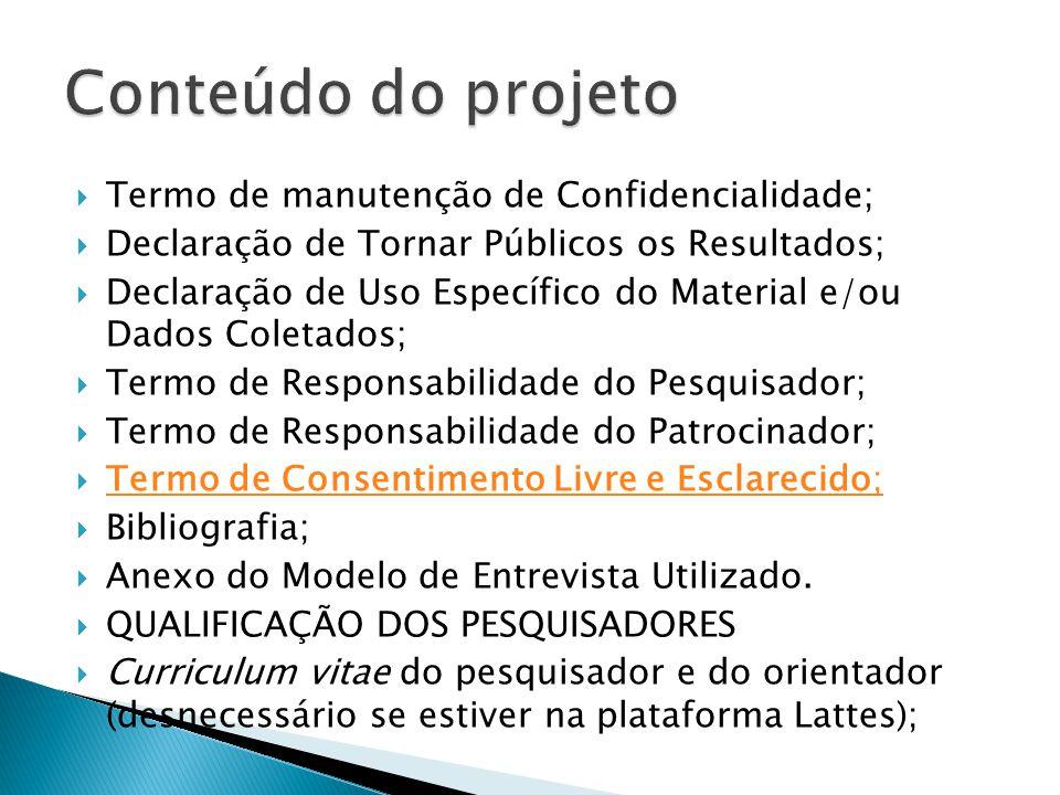  Termo de manutenção de Confidencialidade;  Declaração de Tornar Públicos os Resultados;  Declaração de Uso Específico do Material e/ou Dados Colet