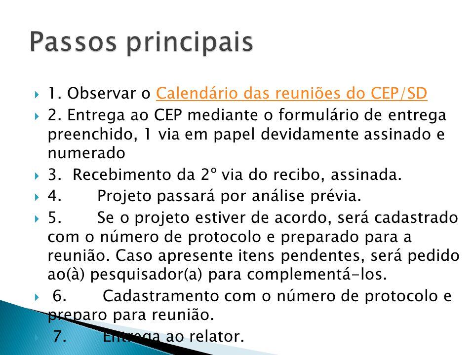  1. Observar o Calendário das reuniões do CEP/SD Calendário das reuniões do CEP/SD  2. Entrega ao CEP mediante o formulário de entrega preenchido, 1