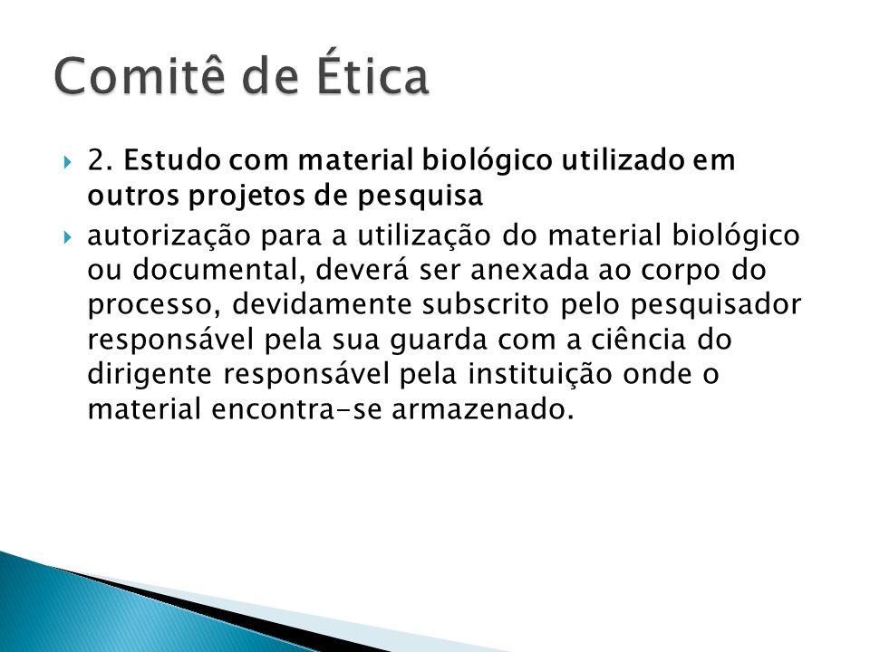  2. Estudo com material biológico utilizado em outros projetos de pesquisa  autorização para a utilização do material biológico ou documental, dever