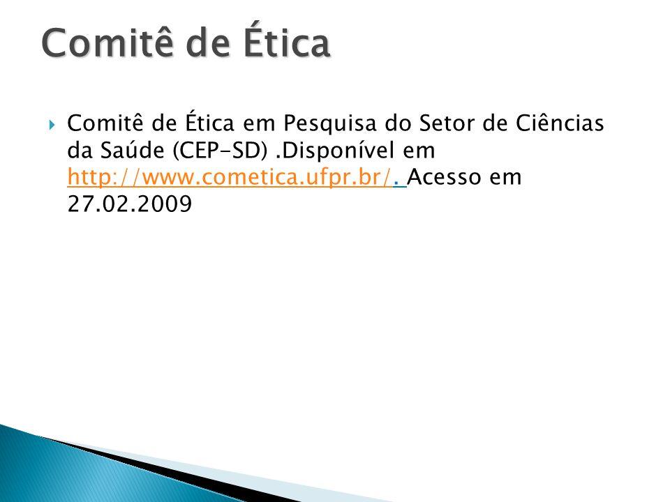 Comitê de Ética  Comitê de Ética em Pesquisa do Setor de Ciências da Saúde (CEP-SD).Disponível em http://www.cometica.ufpr.br/. Acesso em 27.02.2009