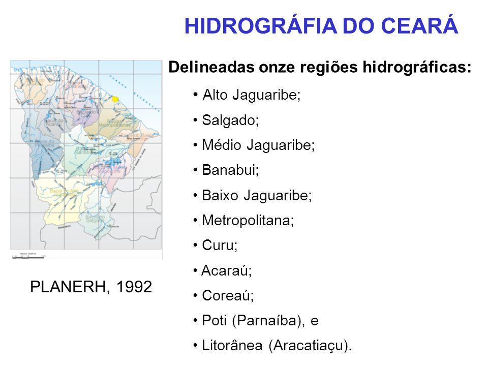 HIDROGRÁFIA DO CEARÁ Delineadas onze regiões hidrográficas: Alto Jaguaribe; Salgado; Médio Jaguaribe; Banabui; Baixo Jaguaribe; Metropolitana; Curu; A