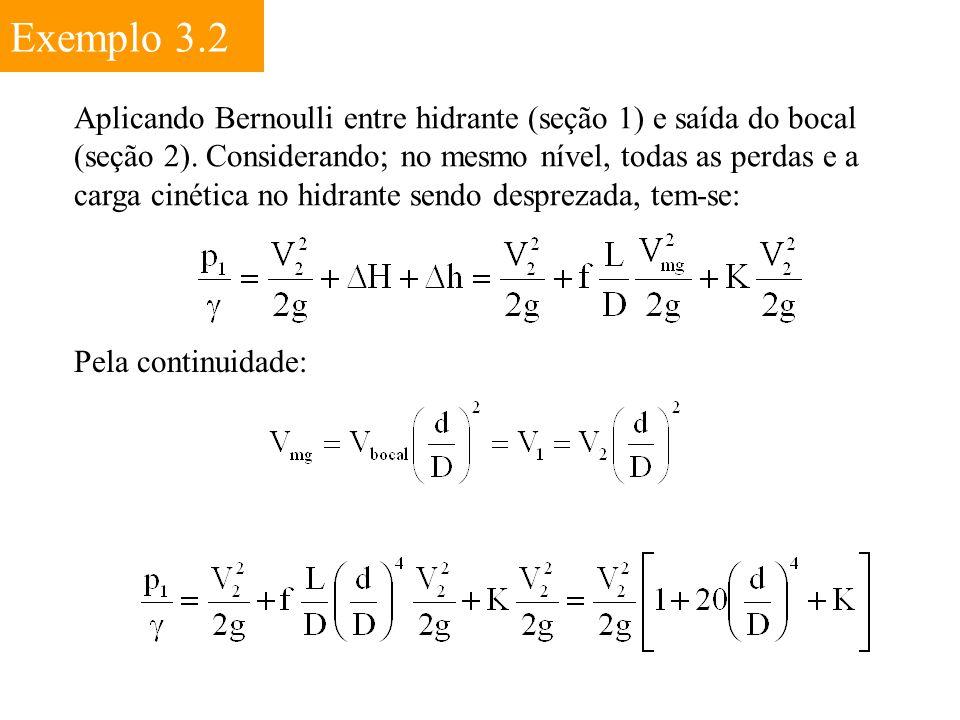 Exemplo 3.2 Aplicando Bernoulli entre hidrante (seção 1) e saída do bocal (seção 2). Considerando; no mesmo nível, todas as perdas e a carga cinética