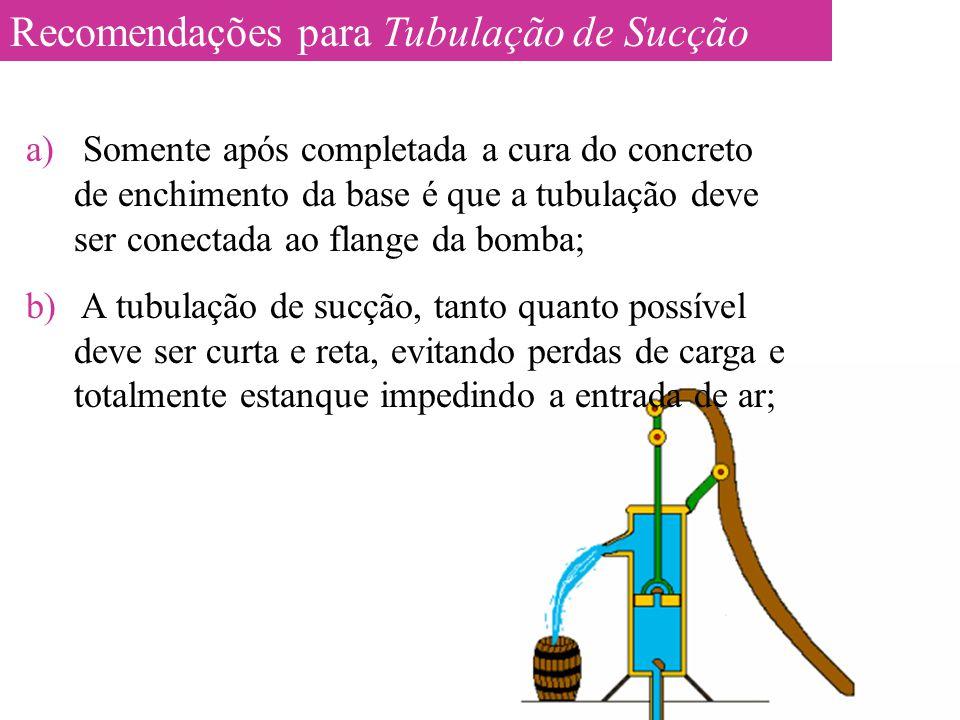 a) Somente após completada a cura do concreto de enchimento da base é que a tubulação deve ser conectada ao flange da bomba; b) A tubulação de sucção,