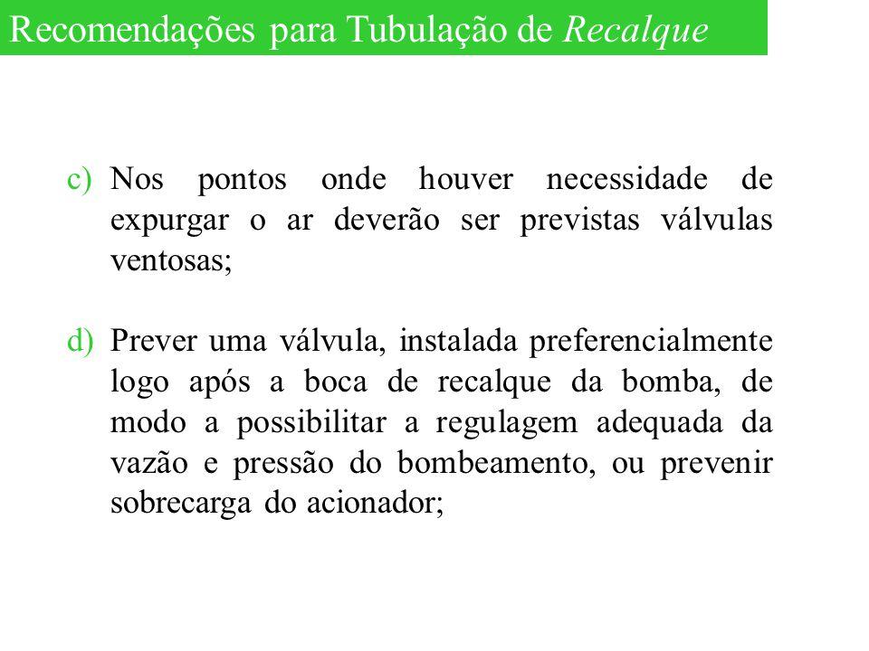 c)Nos pontos onde houver necessidade de expurgar o ar deverão ser previstas válvulas ventosas; d)Prever uma válvula, instalada preferencialmente logo