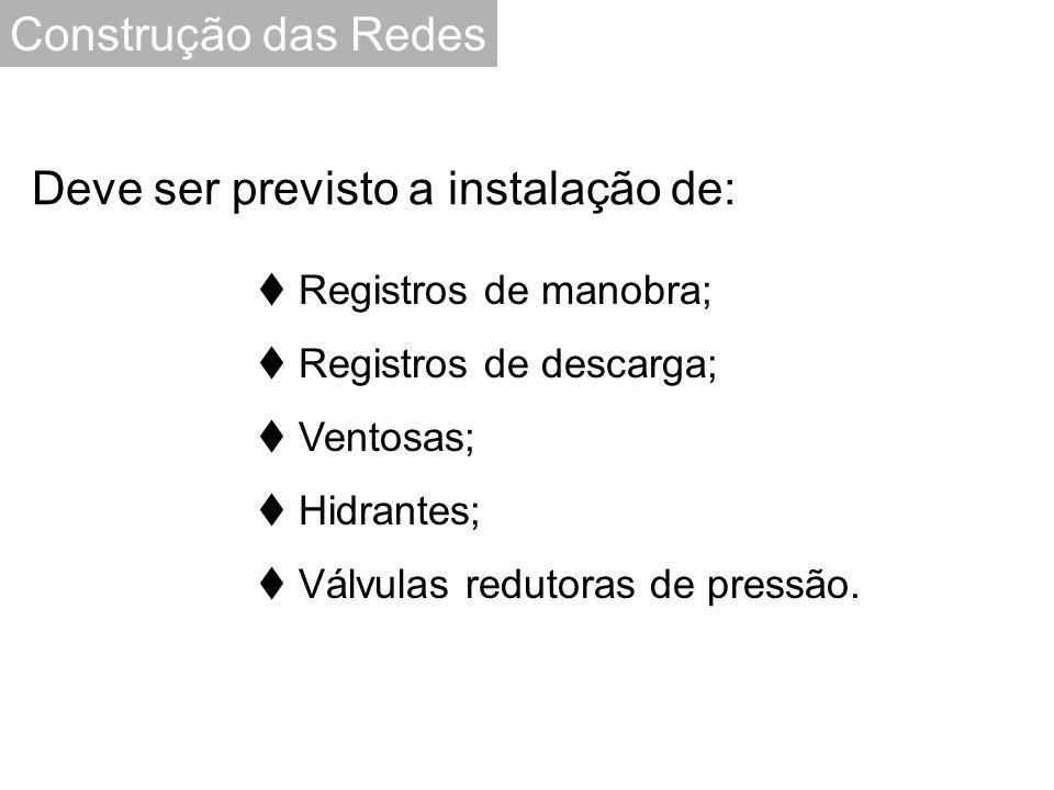 Construção das Redes  Registros de manobra;  Registros de descarga;  Ventosas;  Hidrantes;  Válvulas redutoras de pressão.