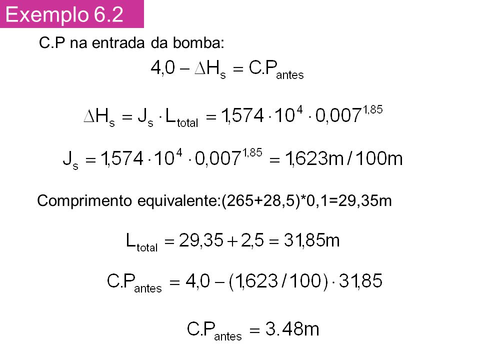 Exemplo 6.2 C.P na entrada da bomba: Comprimento equivalente:(265+28,5)*0,1=29,35m