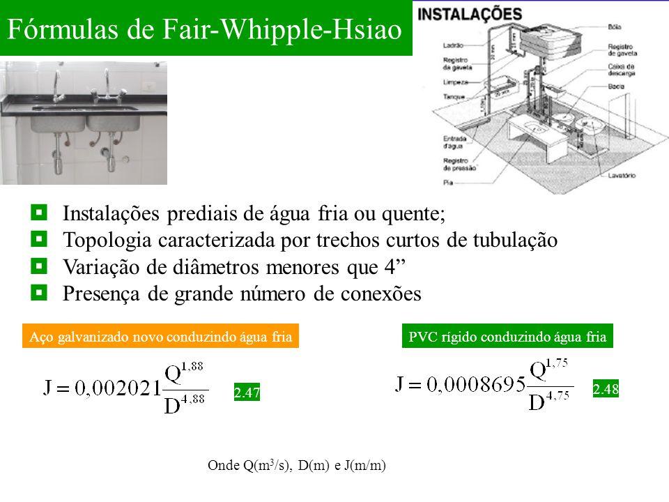 Fórmulas de Fair-Whipple-Hsiao 2.47  Instalações prediais de água fria ou quente;  Topologia caracterizada por trechos curtos de tubulação  Variaçã