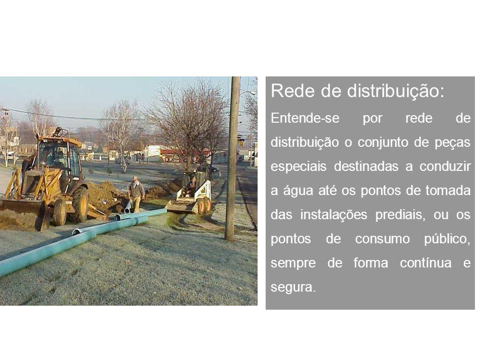 Rede de distribuição: Entende-se por rede de distribuição o conjunto de peças especiais destinadas a conduzir a água até os pontos de tomada das insta