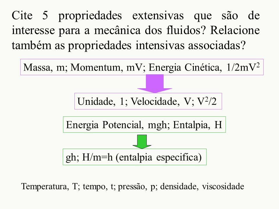 Cite 5 propriedades extensivas que são de interesse para a mecânica dos fluidos? Relacione também as propriedades intensivas associadas? Massa, m; Mom