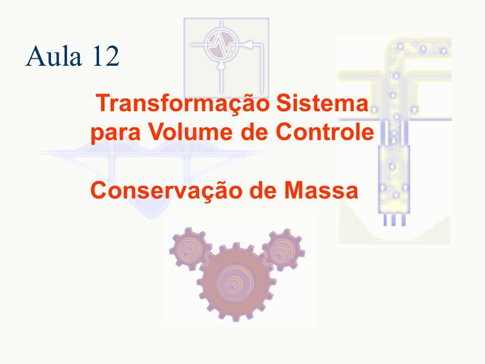 Aula 12 Transformação Sistema para Volume de Controle Conservação de Massa