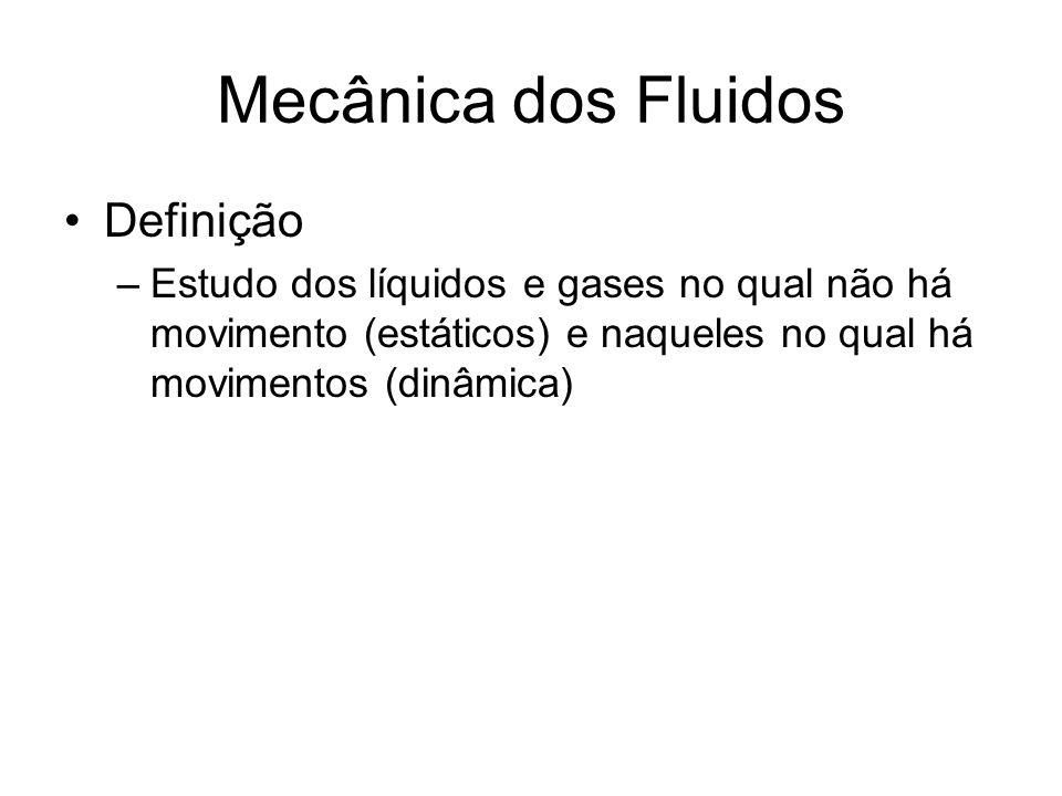 Mecânica dos Fluidos Definição –Estudo dos líquidos e gases no qual não há movimento (estáticos) e naqueles no qual há movimentos (dinâmica)