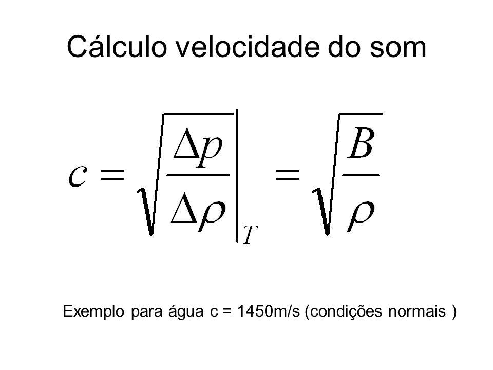 Cálculo velocidade do som Exemplo para água c = 1450m/s (condições normais )