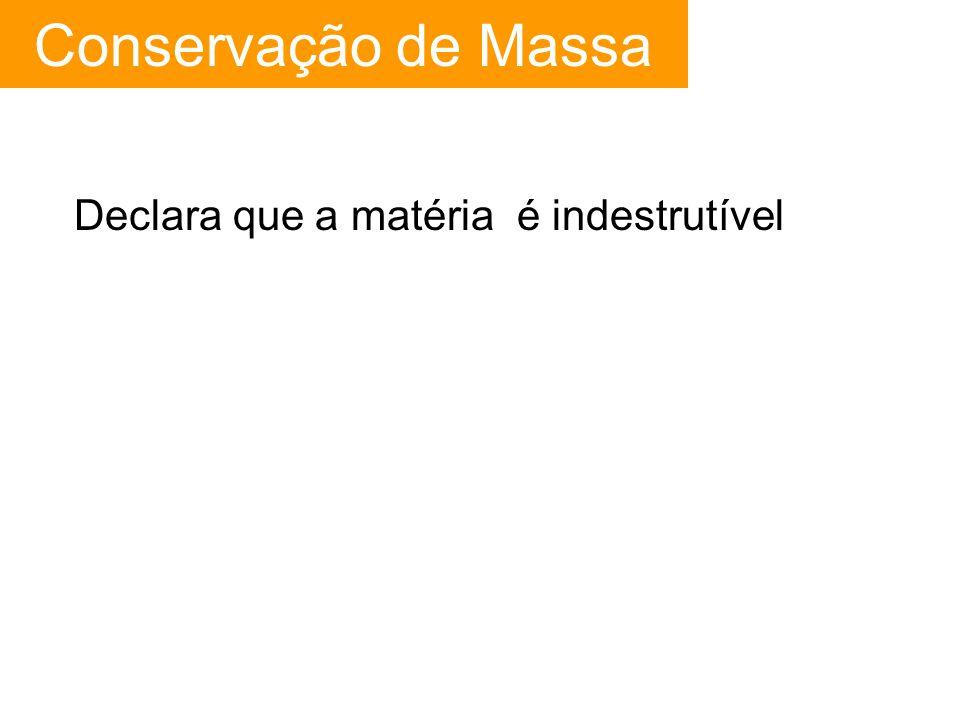 Declara que a matéria é indestrutível Conservação de Massa