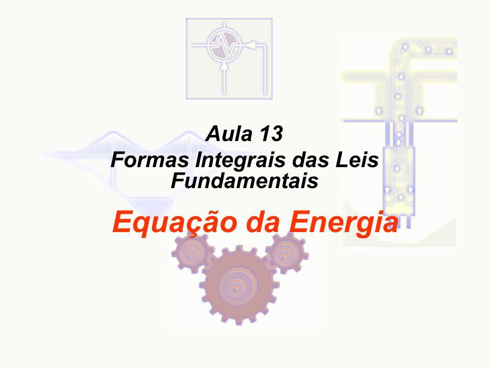 Aula 13 Formas Integrais das Leis Fundamentais Equação da Energia