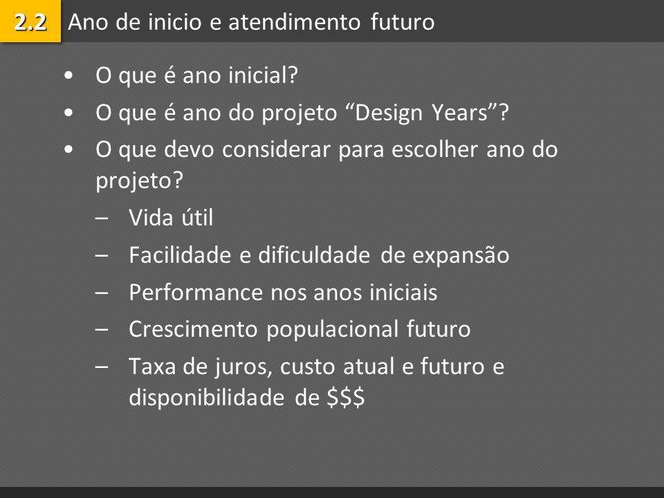"""Ano de inicio e atendimento futuro O que é ano inicial? O que é ano do projeto """"Design Years""""? O que devo considerar para escolher ano do projeto? –Vi"""