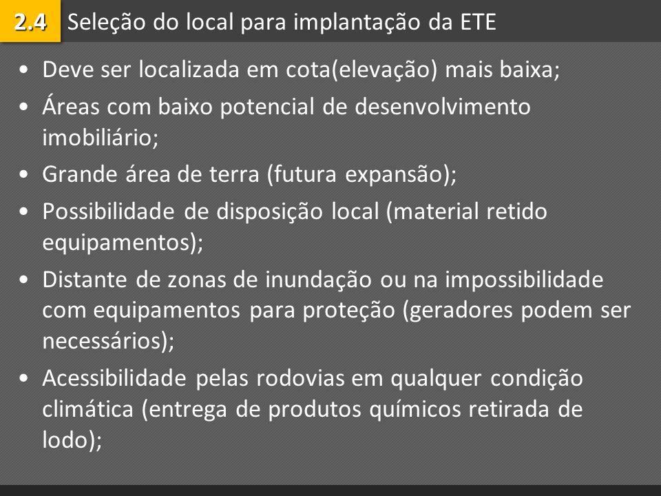 Seleção do local para implantação da ETE Deve ser localizada em cota(elevação) mais baixa; Áreas com baixo potencial de desenvolvimento imobiliário; G