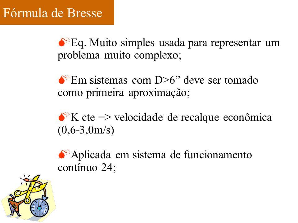 """Fórmula de Bresse  Eq. Muito simples usada para representar um problema muito complexo;  Em sistemas com D>6"""" deve ser tomado como primeira aproxima"""