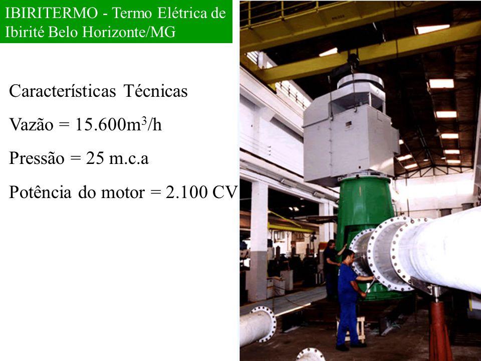 Características Técnicas Vazão = 15.600m 3 /h Pressão = 25 m.c.a Potência do motor = 2.100 CV IBIRITERMO - Termo Elétrica de Ibirité Belo Horizonte/MG