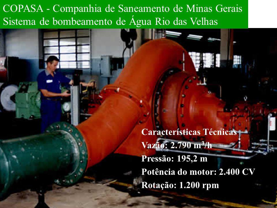 Características Técnicas Vazão: 2.790 m 3 /h Pressão: 195,2 m Potência do motor: 2.400 CV Rotação: 1.200 rpm COPASA - Companhia de Saneamento de Minas