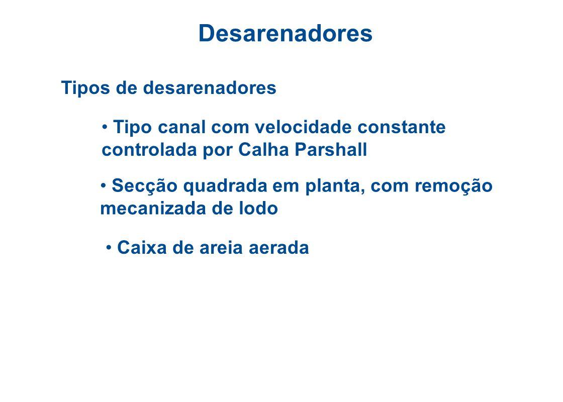 Desarenadores Objetivo: Remoção de areia através de sedimentação, sem que haja remoção conjunta de sólidos orgânicos. Características das partículas a