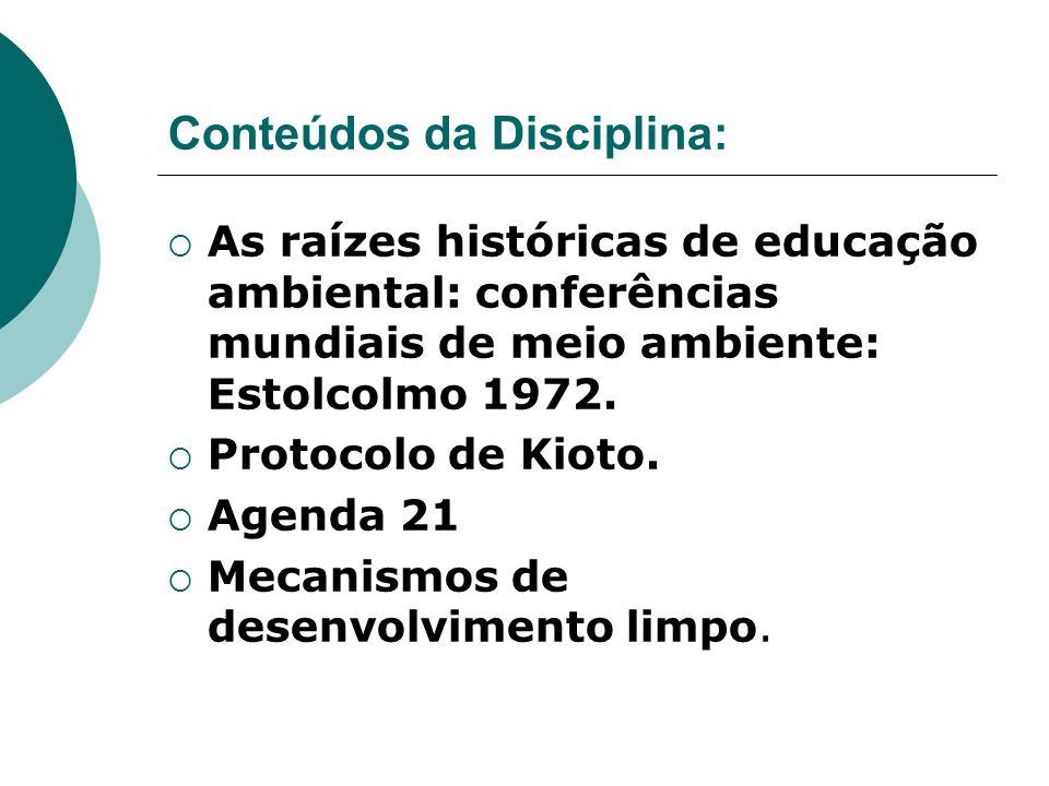 Conteúdos da Disciplina:  As raízes históricas de educação ambiental: conferências mundiais de meio ambiente: Estolcolmo 1972.  Protocolo de Kioto.