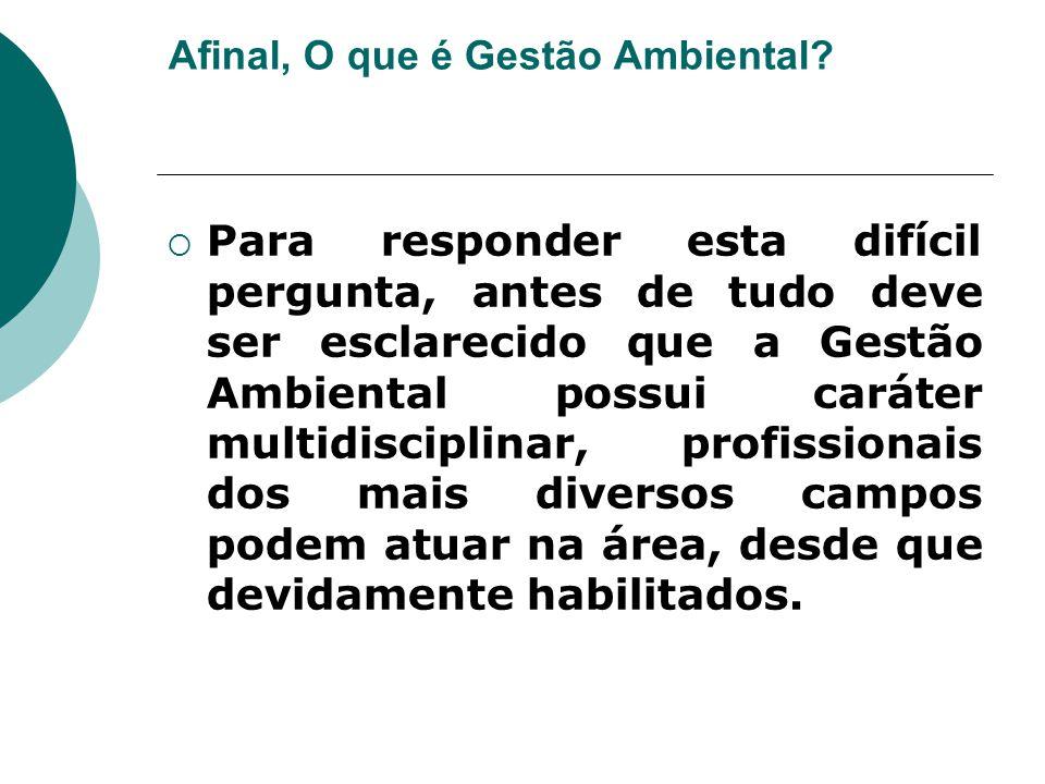Afinal, O que é Gestão Ambiental?  Para responder esta difícil pergunta, antes de tudo deve ser esclarecido que a Gestão Ambiental possui caráter mul