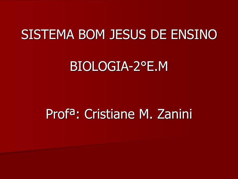 SISTEMA BOM JESUS DE ENSINO SISTEMA BOM JESUS DE ENSINO BIOLOGIA-2°E.M Profª: Cristiane M. Zanini