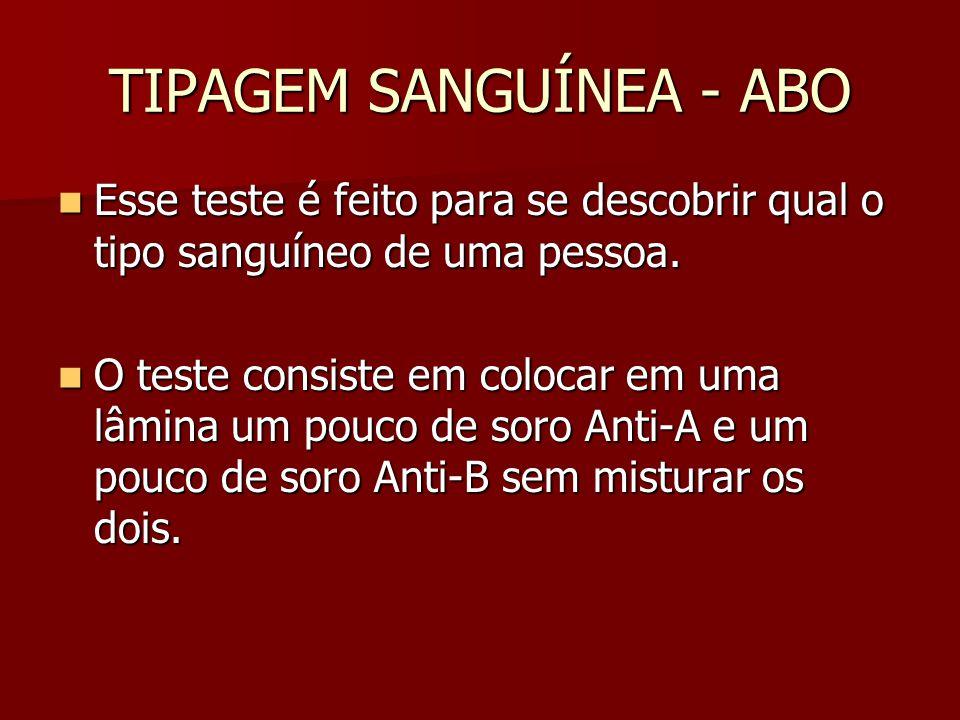 TIPAGEM SANGUÍNEA - ABO Esse teste é feito para se descobrir qual o tipo sanguíneo de uma pessoa. Esse teste é feito para se descobrir qual o tipo san