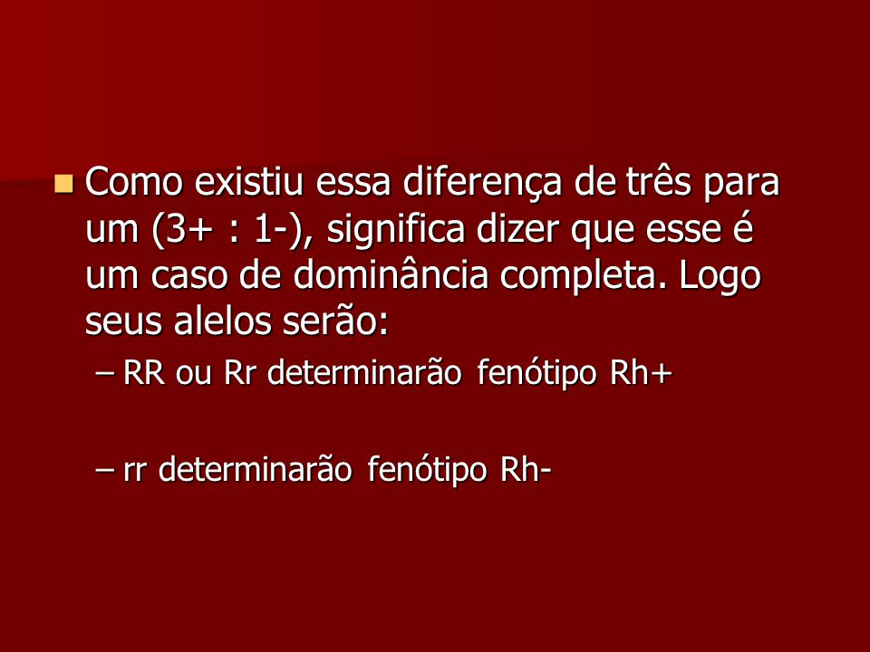 Como existiu essa diferença de três para um (3+ : 1-), significa dizer que esse é um caso de dominância completa. Logo seus alelos serão: Como existiu