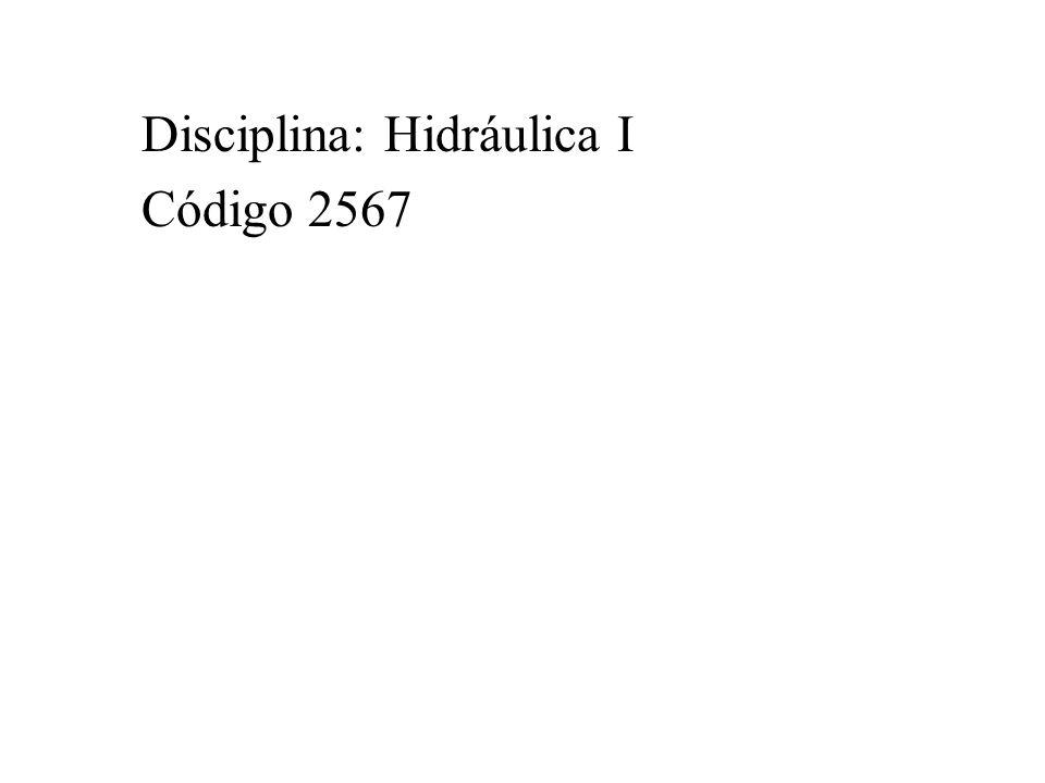 Disciplina: Hidráulica I Código 2567