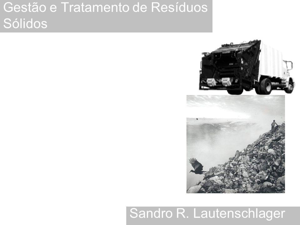 Gestão e Tratamento de Resíduos Sólidos Sandro R. Lautenschlager