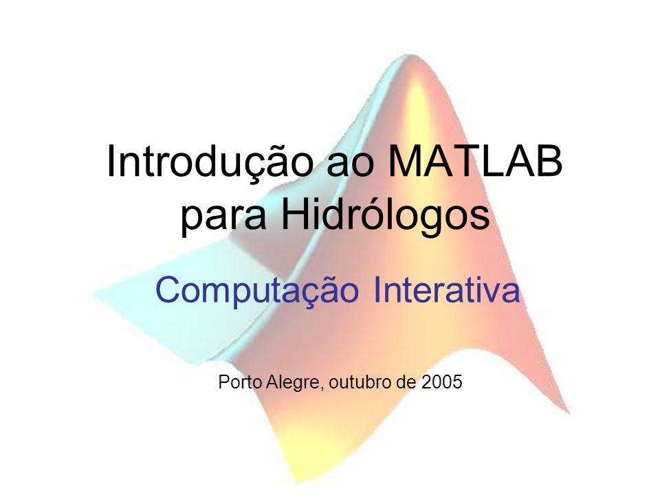 Matrizes e Vetores Manipulação de Matrizes –Matrizes úteis : ones, zeros, rand, size, length, numel, find, nonzeros >> A = ones(2,2) A = 1 1 >> A = zeros(2,2) A = 0 0 >> size(B) ans = 3 3 >> length(B) ans = 3 >> numel(B) ans = 9