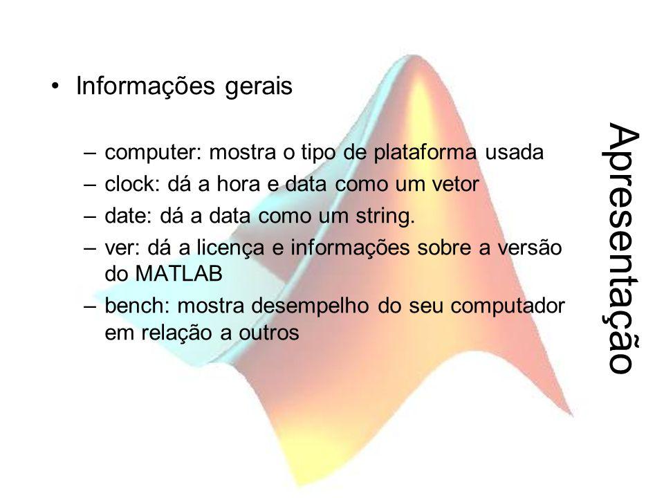 Apresentação Informações gerais –computer: mostra o tipo de plataforma usada –clock: dá a hora e data como um vetor –date: dá a data como um string. –