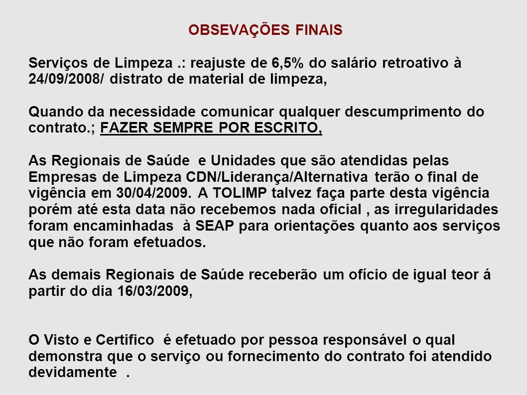 OBSEVAÇÕES FINAIS Serviços de Limpeza.: reajuste de 6,5% do salário retroativo à 24/09/2008/ distrato de material de limpeza, Quando da necessidade co