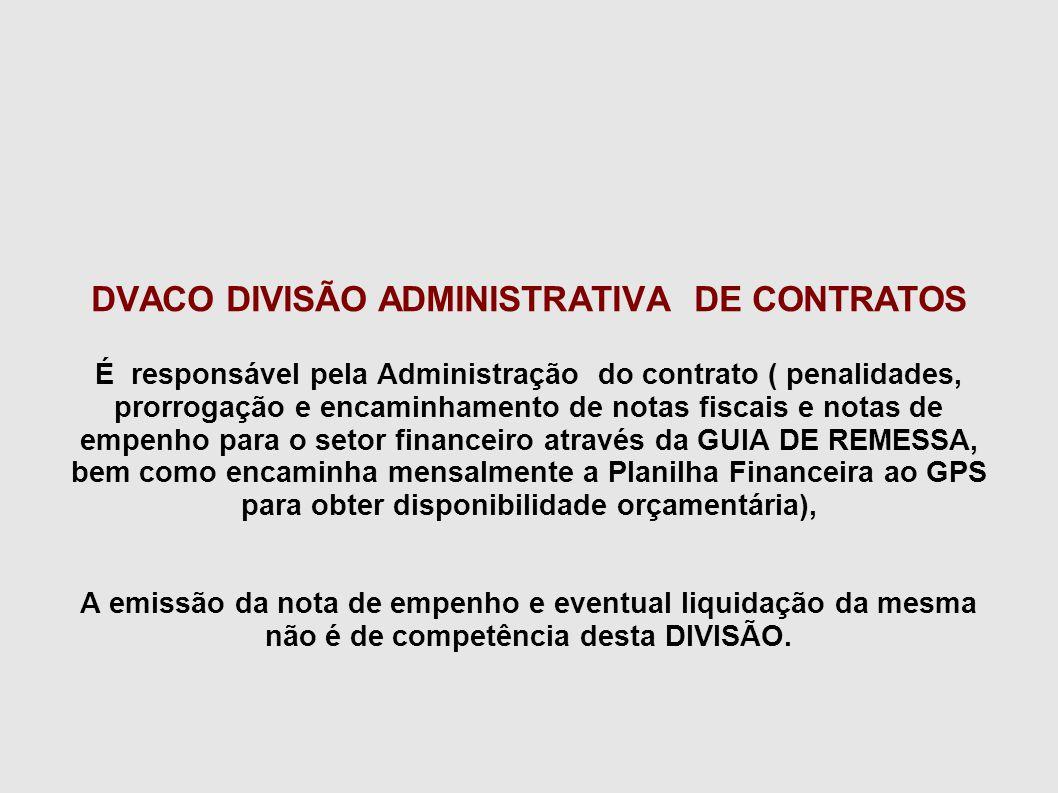 DVACO DIVISÃO ADMINISTRATIVA DE CONTRATOS É responsável pela Administração do contrato ( penalidades, prorrogação e encaminhamento de notas fiscais e